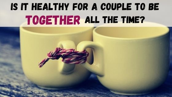 Should couples do everything together?