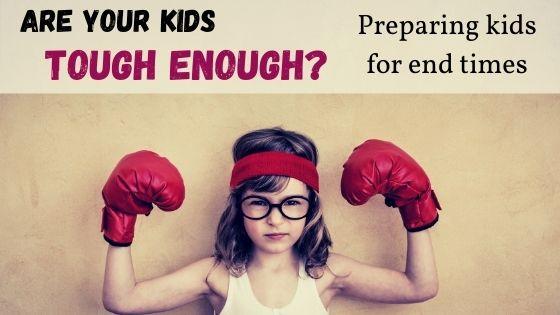 Raising tough kids for end times