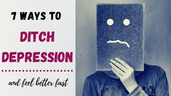 7 Ways to Ditch Depression and Feel Better Fast